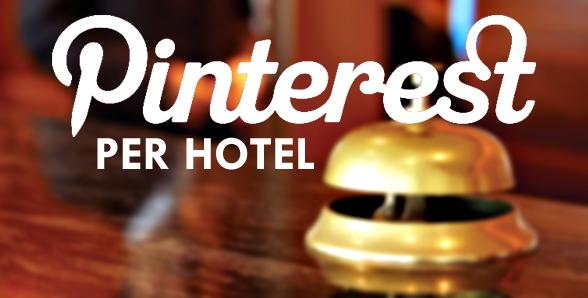 Pinterest per Hotel – un metodo pratico